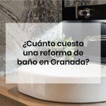 ¿Cuánto cuesta una reforma de baño en Granada 2020?